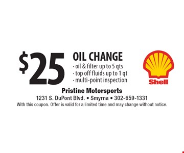 $25 OIL CHANGE - oil & filter up to 5 qts- top off fluids up to 1 qt- multi-point inspection. With this coupon. Offer is valid for a limited time and may change without notice.