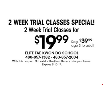 2 WEEK TRIAL CLASSES SPECIAL! 2 Week Trial Classes for $19.99. Reg. $39.99. Age 3 to adult. With this coupon. Not valid with other offers or prior purchases. Expires 7-10-17.