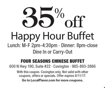 35% off Happy Hour Buffet Lunch: M-F 2pm-4:30pm - Dinner: 8pm-close Dine In or Carry-Out. With this coupon. Covington only. Not valid with other coupons, offers or specials. Offer expires 8/11/17.Go to LocalFlavor.com for more coupons.