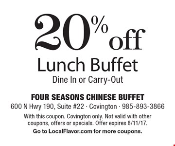 20% off Lunch Buffet Dine In or Carry-Out. With this coupon. Covington only. Not valid with other coupons, offers or specials. Offer expires 8/11/17.Go to LocalFlavor.com for more coupons.