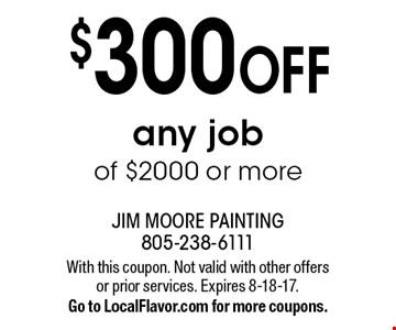 $300 off any job of $2000 or more. With this coupon. Not valid with other offers or prior services. Expires 8-18-17. Go to LocalFlavor.com for more coupons.