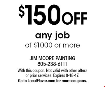 $150 off any job of $1000 or more. With this coupon. Not valid with other offers or prior services. Expires 8-18-17. Go to LocalFlavor.com for more coupons.
