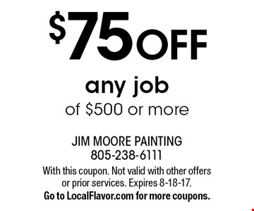 $75 off any job of $500 or more. With this coupon. Not valid with other offers or prior services. Expires 8-18-17. Go to LocalFlavor.com for more coupons.