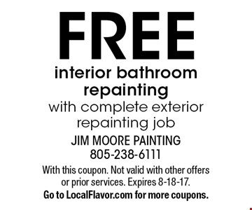 Free interior bathroom repainting with complete exterior repainting job. With this coupon. Not valid with other offers or prior services. Expires 8-18-17. Go to LocalFlavor.com for more coupons.