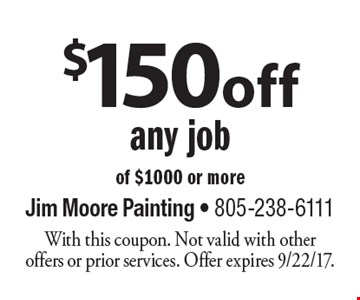$150 off any job of $1000 or more. With this coupon. Not valid with other offers or prior services. Offer expires 9/22/17.