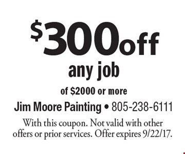 $300 off any job of $2000 or more. With this coupon. Not valid with other offers or prior services. Offer expires 9/22/17.