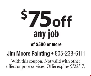 $75 off any job of $500 or more. With this coupon. Not valid with other offers or prior services. Offer expires 9/22/17.