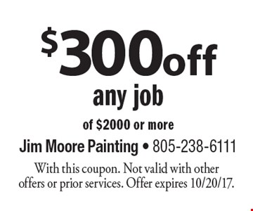 $300 off any job of $2000 or more. With this coupon. Not valid with other offers or prior services. Offer expires 10/20/17.