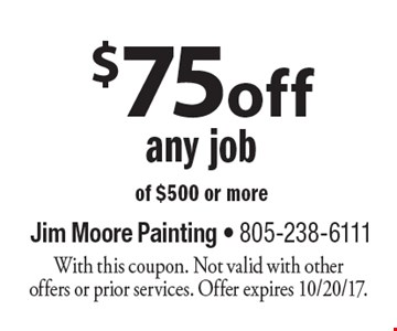 $75 off any job of $500 or more. With this coupon. Not valid with other offers or prior services. Offer expires 10/20/17.