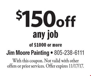 $150 off any job of $1000 or more. With this coupon. Not valid with other offers or prior services. Offer expires 11/17/17.