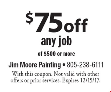 $75 off any job of $500 or more. With this coupon. Not valid with other offers or prior services. Expires 12/15/17.