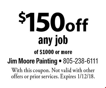 $150 off any job of $1000 or more. With this coupon. Not valid with other offers or prior services. Expires 1/12/18.
