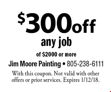 $300 off any job of $2000 or more. With this coupon. Not valid with other offers or prior services. Expires 1/12/18.