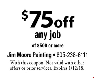 $75 off any job of $500 or more. With this coupon. Not valid with other offers or prior services. Expires 1/12/18.