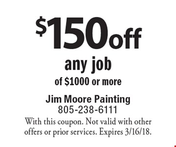 $150 off any job of $1000 or more. With this coupon. Not valid with other offers or prior services. Expires 3/16/18.