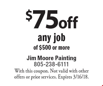 $75 off any job of $500 or more. With this coupon. Not valid with other offers or prior services. Expires 3/16/18.
