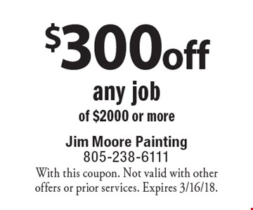 $300 off any job of $2000 or more. With this coupon. Not valid with other offers or prior services. Expires 3/16/18.