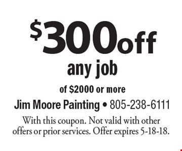 $300 off any job of $2000 or more. With this coupon. Not valid with other offers or prior services. Offer expires 5-18-18.