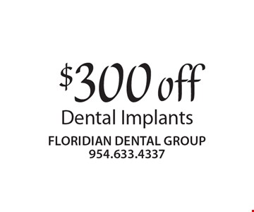 $300 off Dental Implants.