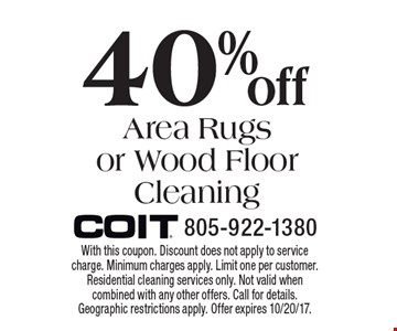 40% Off Area Rugs or Wood Floor Cleaning. With this coupon. Discount does not apply to service charge. Minimum charges apply. Limit one per customer. Residential cleaning services only. Not valid when combined with any other offers. Call for details. Geographic restrictions apply. Offer expires 10/20/17.
