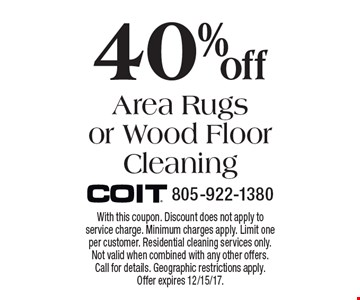40% off Area Rugs or Wood Floor Cleaning. With this coupon. Discount does not apply to service charge. Minimum charges apply. Limit one per customer. Residential cleaning services only. Not valid when combined with any other offers. Call for details. Geographic restrictions apply. Offer expires 12/15/17.