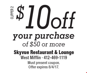 $10 off your purchase of $50 or more. Must present coupon. Offer expires 8/4/17.