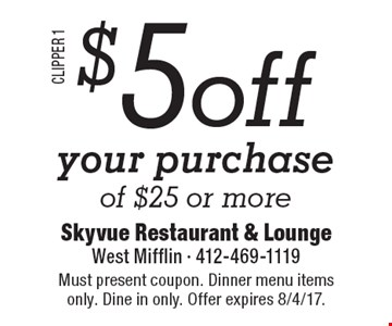 $5 off your purchase of $25 or more. Must present coupon. Dinner menu items only. Dine in only. Offer expires 8/4/17.