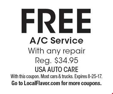 Free A/C Service With any repair Reg. $34.95. With this coupon. Most cars & trucks. Expires 8-25-17. Go to LocalFlavor.com for more coupons.