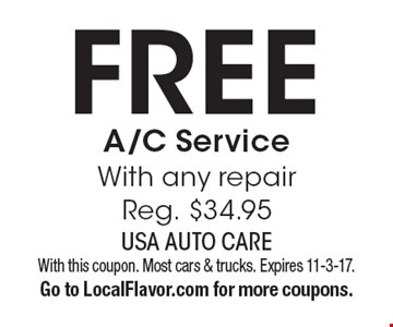 Free A/C Service. With any repair, Reg. $34.95. With this coupon. Most cars & trucks. Expires 11-3-17. Go to LocalFlavor.com for more coupons.