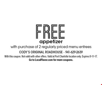 FREE appetizer with purchase of 2 regularly priced menu entrees. With this coupon. Not valid with other offers. Valid at Port Charlotte location only. Expires 8-11-17. Go to LocalFlavor.com for more coupons.