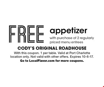 FREE appetizer with purchase of 2 regularly priced menu entrees. With this coupon. 1 per table. Valid at Port Charlotte location only. Not valid with other offers. Expires 10-6-17. Go to LocalFlavor.com for more coupons.