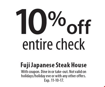 10% off entire check. With coupon. Dine in or take-out. Not valid on holidays/holiday eve or with any other offers. Exp. 11-10-17.