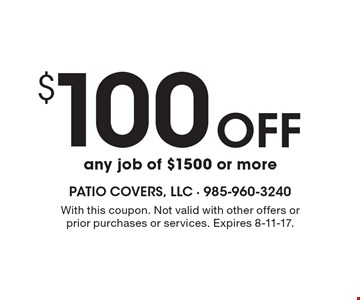 $100 Off any job of $1500 or more. With this coupon. Not valid with other offers or prior purchases or services. Expires 8-11-17.