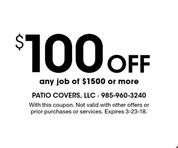 $100 Off any job of $1500 or more. With this coupon. Not valid with other offers or prior purchases or services. Expires 3-23-18.