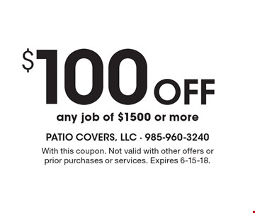 $100 Off any job of $1500 or more. With this coupon. Not valid with other offers or prior purchases or services. Expires 6-15-18.
