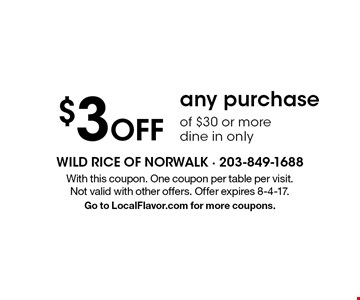 $3 Off any purchase of $30 or more. Dine in only. With this coupon. One coupon per table per visit. Not valid with other offers. Offer expires 8-4-17. Go to LocalFlavor.com for more coupons.