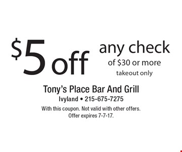 $5 off any check of $30 or more takeout only. With this coupon. Not valid with other offers. Offer expires 7-7-17.