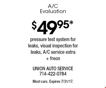 $49.95* A/C Evaluation. Pressure test system for leaks, visual inspection for leaks, A/C service extra + freon. Most cars. Expires 7/31/17.