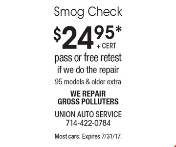 $24.95* Smog Check pass or free retest if we do the repair 95 models & older extra. We repair gross polluters. Most cars. Expires 7/31/17.