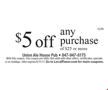 $5 off any purchaseof $25 or more. With this coupon. One coupon per table. Not valid with other offers, certificates, specials  or on holidays. Offer expires 8/11/17. Go to LocalFlavor.com for more coupons.