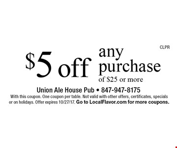 $5 off any purchase of $25 or more. With this coupon. One coupon per table. Not valid with other offers, certificates, specials  or on holidays. Offer expires 10/27/17. Go to LocalFlavor.com for more coupons.