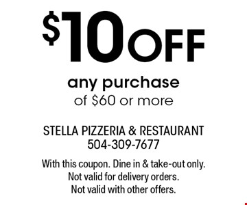 $10 OFF any purchase of $60 or more. With this coupon. Dine in & take-out only. Not valid for delivery orders.Not valid with other offers.