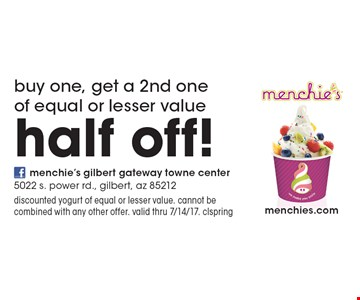 buy one, get a 2nd one of equal or lesser value half off! discounted yogurt of equal or lesser value. cannot be combined with any other offer. valid thru 7/14/17. clspring