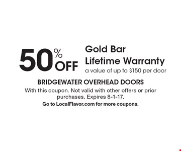 50% Off Gold Bar Lifetime Warranty. A value of up to $150 per door. With this coupon. Not valid with other offers or prior purchases. Expires 8-1-17. Go to LocalFlavor.com for more coupons.