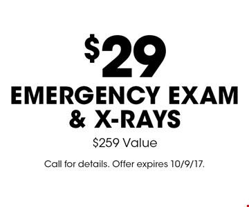 $29 emergency exam & x-rays. $259 Value. Call for details. Offer expires 10/9/17.