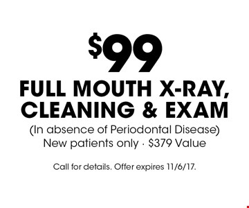 $99 full mouth x-ray, cleaning & exam (In absence of Periodontal Disease) New patients only. $379 Value. Call for details. Offer expires 11/6/17.