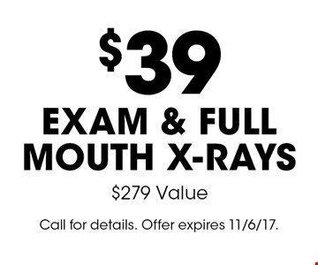 $39 exam & full mouth x-rays. $279 Value. Call for details. Offer expires 11/6/17.