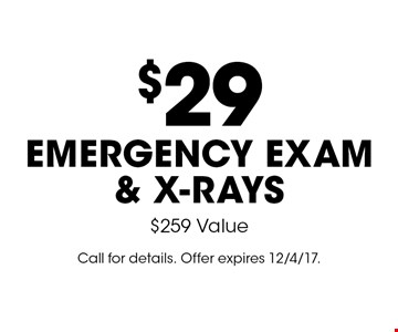 $29 emergency exam & x-rays. $259 Value. Call for details. Offer expires 12/4/17.