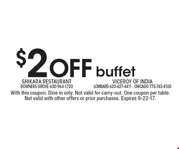 $2 off buffet. With this coupon. Dine in only. Not valid for carry-out. One coupon per table. Not valid with other offers or prior purchases. Expires 9-22-17.