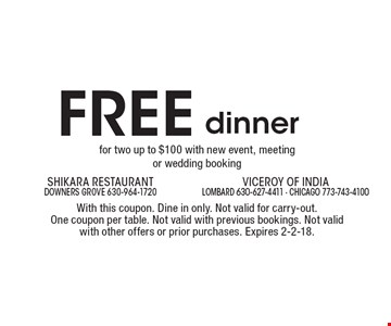 FREE dinner for two up to $100 with new event, meeting  or wedding booking. With this coupon. Dine in only. Not valid for carry-out.  One coupon per table. Not valid with previous bookings. Not valid with other offers or prior purchases. Expires 2-2-18.